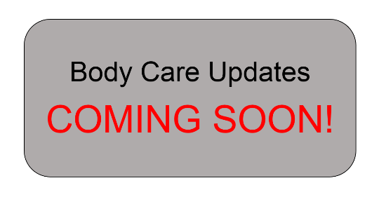 Body Care Updates COMING SOON!