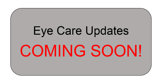 Eye Care Updates COMING SOON!