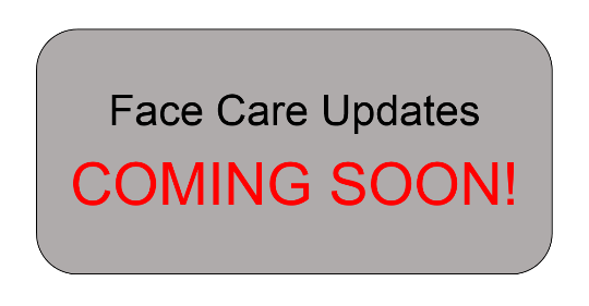 Face Care Updates COMING SOON!