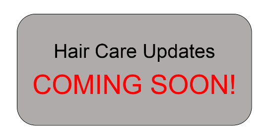 Hair Care Updates COMING SOON!
